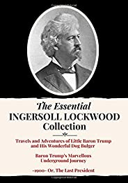 The Essential Ingersoll Lockwood Collection: 3 Book Collection | Includes Both Baron Trump Novels, Plus 1900,