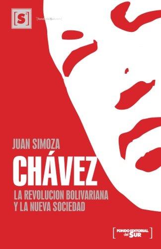 Chavez; La revolucion bolivariana y la nueva sociedad (Spanish Edition) [Juan Simoza - Fondo Editorial Del Sur] (Tapa Blanda)