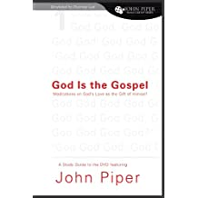 God Is The Gospel: Meditations on Gods Love as the Gift of Himself