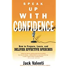 Speak Up with Confidence: How to Prepare, Learn, and Deliver Effective Speeches