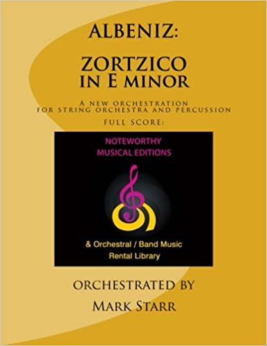 zortzico in e minor composed in 1887 for piano solo by isaac albeniz a new orchestration by mark starr for string orchestra and percussion full score