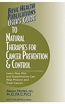 User's Guide to Natural Therapies for Cancer Prevention and Control (User's Guides (Basic Health)) by [Hoffer, Abram]