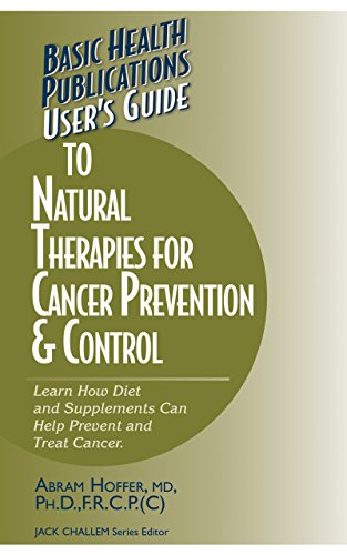 User's Guide to Natural Therapies for Cancer Prevention & Control: Learn How Diet and Supplements Can Help Prevent and Treat Cancer