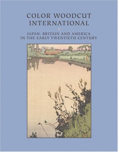 Color Woodcut International: Japan, Britain, and America in the Early Twentieth Century (Chazen Museum of Art Catalogs) pdf epub