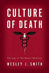 """Culture of Death: The Age of """"Do Harm"""" Medicine"""