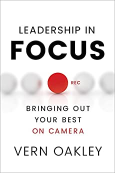 Leadership in Focus: Bringing Out Your Best on Camera by [Oakley, Vern]