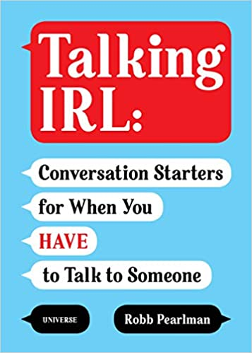 Talking IRL: Conversation Starters for When You Have to Talk