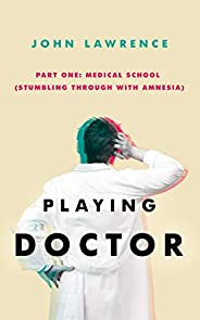 PLAYING DOCTOR - Part One: Medical School: Stumbling through with amnesia