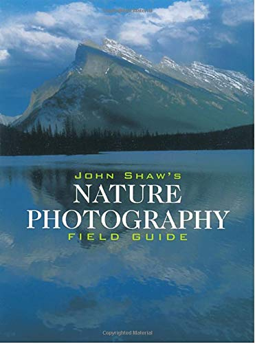 John Shaw's Nature Photography Field Guide