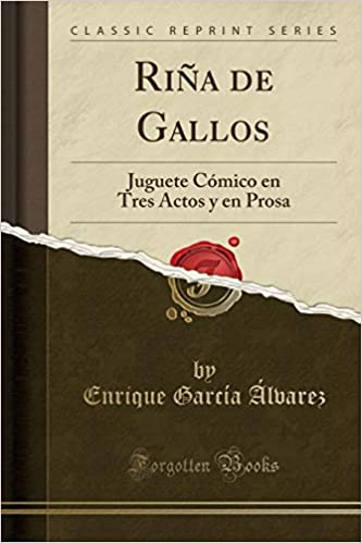 Riña de Gallos: Juguete Cómico En Tres Actos Y En Prosa (Classic Reprint) (Spanish Edition): Enrique Garcia Alvarez: 9781390433982: Amazon.com: Books