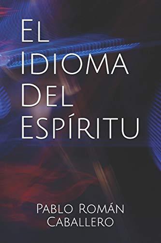 Libro: El Idioma del Espíritu - Pablo Román Caballero