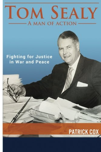 Tom Sealy - A Man of Action: Fighting for Justice in War and Peace