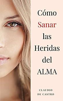 Amazon.com: CÓMO SANAR LAS HERIDAS DE MI ALMA: AUTO