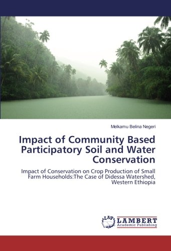 - Impact of Community Based Participatory Soil and Water Conservation: Impact of Conservation on Crop Production of Small Farm Households:The Case of Didessa Watershed, Western Ethiopia