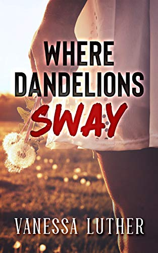 The last thing I ever expected was intruders in my own home. The last thing they ever expected was me….  Where Dandelions Sway  by Vanessa Luther