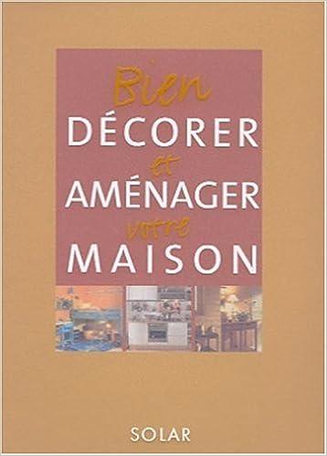 Amazon.Fr - Bien Décorer Et Aménager Sa Maison - Hélène Caure - Livres