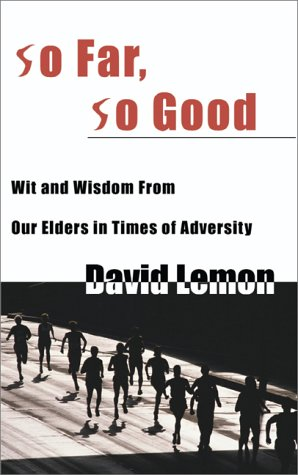 So Far, So Good: Wit and Wisdom From Our Elders in Times of Adversity