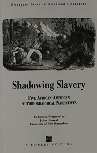 Shadowing Slavery: Five African American Autobiographical Narratives (Emergent Texts in American Literature)
