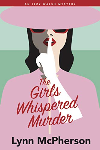 The Girls Whispered Murder: An Izzy Walsh Mystery by [McPherson, Lynn]