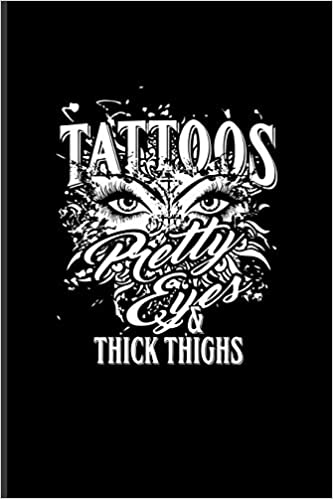 Tattoos Pretty Eyes Thick Thighs Cool Tattoo Quotes Journal For Paint On Body Art Eye Tattooing In Colors Tattooed Hearts Needles Ink Ideas Fans 6x9 100 Blank Lined