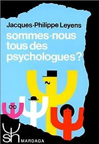 Sommes-nous tous des psychologues ? par Jacques-Philippe Leyens