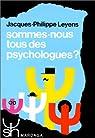 Sommes-nous tous des psychologues ? par Leyens