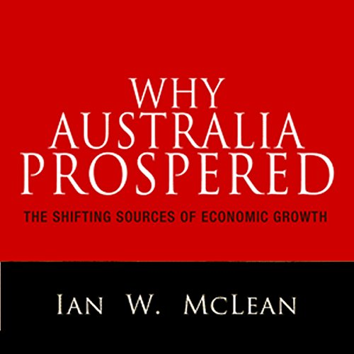 Why Australia Prospered: The Shifting Sources of Economic Growth by Audible Studios