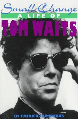 Small Change: A Life of Tom Waits