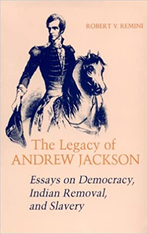 the legacy of andrew jackson essays on democracy n removal the legacy of andrew jackson essays on democracy n removal and slavery walter lynwood fleming lectures in southern history robert v remini