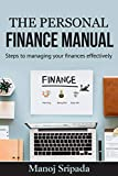 The Personal Finance Manual: Steps to managing your Finances Effectively (Debt Management, Power of Compounding, Retire Young, Financial Planning, Psychology … of Money, Secret to Become Rich, Investing