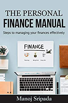 The Personal Finance Manual: Steps to managing your Finances Effectively (Debt Management, Power of Compounding, Retire Young, Financial Planning, Psychology ... of Money, Secret to Become Rich, Investing