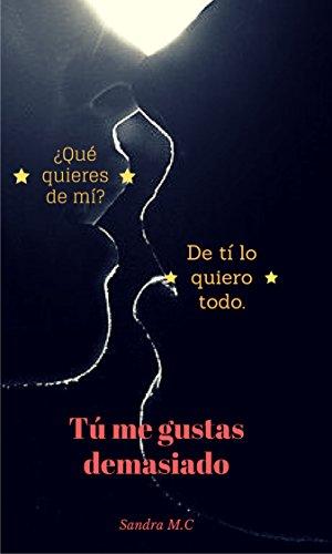 Tú me gustas demasiado: PUZZLE I (Spanish Edition) by [M.C, Sandra