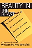 Beauty in the Beast, Roy Westfall, 0595662242