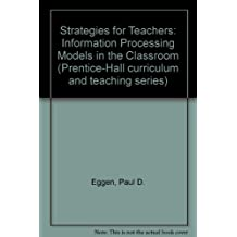 Strategies for teachers: Information processing models in the classroom (Prentice-Hall curriculum and teaching series)