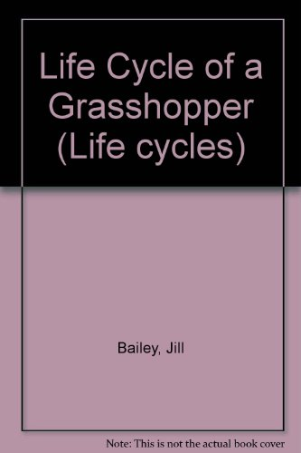 The Life-Cycle Of A Grasshopper (Life Cycles)