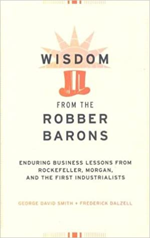 Wisdom from the Robber Barons: Enduring Business Lessons