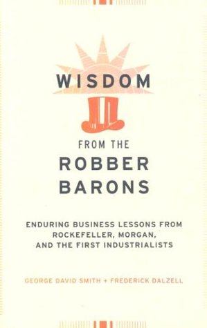 Wisdom from the Robber Barons: Enduring Business Lessons from Rockefeller, Morgan, and the First Industrialists pdf epub