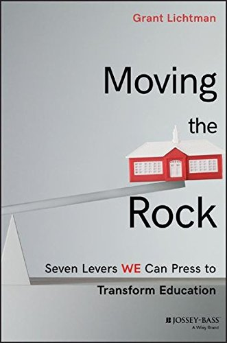 Moving the Rock: Seven Levers WE Can Press to Transform Education - Grant Rocks