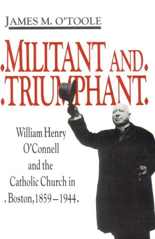 Militant And Triumphant: William Henry O'Connell and the Catholic Church in Boston, - Nearest Local Shop