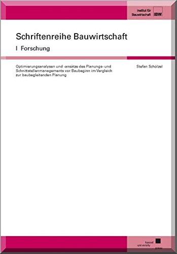 Optimierungsanalysen und -ansätze des Planungs- und Schnittstellenmanagements vor Baubeginn im Vergleich zur baubegleitenden Planung (Schriftenreihe Bauwirtschaft I)