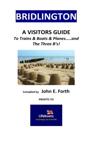 Download BRIDLINGTON - A Visitors Guide to Trains & Boats & Planes and....The 3 B's! (Yorkshire Coastal Resorts Visitor Guides) (Volume 1) ebook