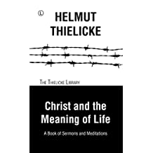 Christ and the Meaning of Life: A Book of Sermons and Meditations
