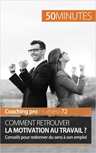 Livre gratuits Comment retrouver la motivation au travail ?: Conseils pour redonner du sens à son emploi pdf, epub