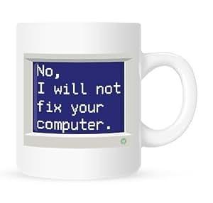 No, I Will Not Fix Your Computer - Coffee Mug - 11 oz. by JustSayinIt