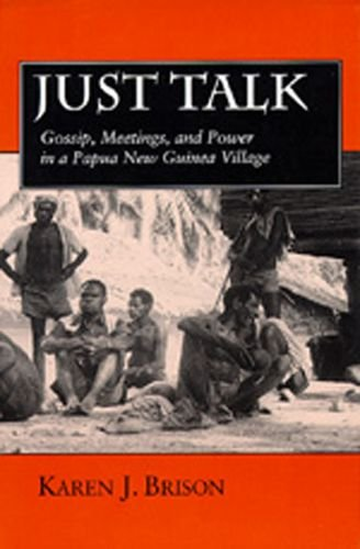 Just Talk: Gossip, Meetings, and Power in a Papua New Guinea Village (Studies in Melanesian Anthropology)