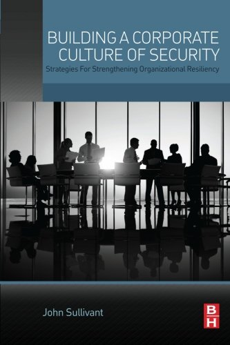 Building a Corporate Culture of Security: Strategies for Strengthening Organizational Resiliency
