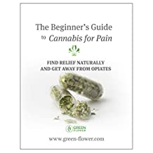 The Beginner's Guide to Cannabis for Pain: Find Relief Naturally and Get Away from Opiates