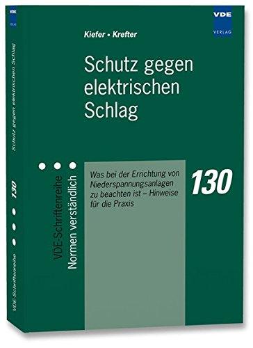 Schutz gegen elektrischen Schlag: Was bei der Errichtung von Niederspannungsanlagen zu beachten ist – Hinweise für die Praxis (VDE-Schriftenreihe – Normen verständlich)