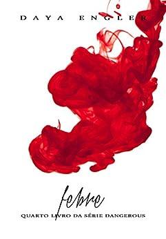 Febre (Dangerous Livro 4) por [Engler, Daya]