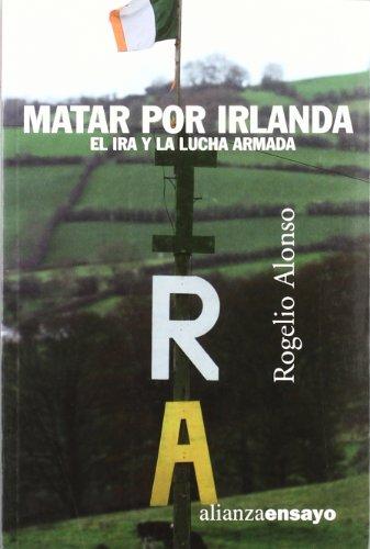 Matar por Irlanda / Killing for Ireland: El IRA y la lucha armada / The IRA and Armed Struggle